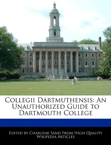 9781276185837: Collegii Dartmuthensis: An Unauthorized Guide to Dartmouth College