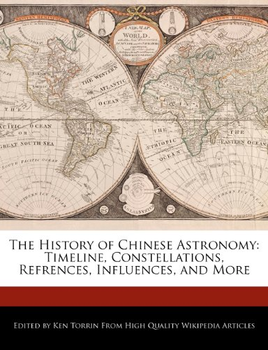The History of Chinese Astronomy: Timeline, Constellations,: Ken Torrin