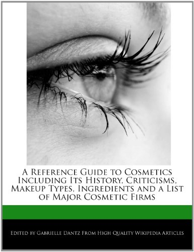 9781276207430: A Reference Guide to Cosmetics Including Its History, Criticisms, Makeup Types, Ingredients and a List of Major Cosmetic Firms