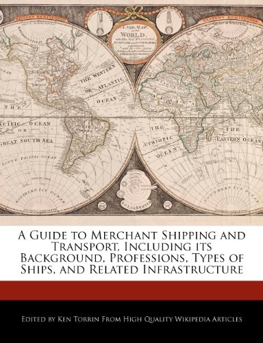 A Guide to Merchant Shipping and Transport,: Ken Torrin