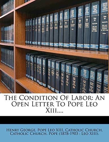 9781276257206: The Condition Of Labor: An Open Letter To Pope Leo Xiii....
