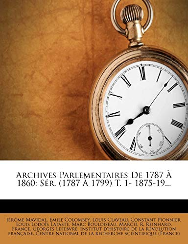 9781276314596: Archives Parlementaires de 1787 1860: S R. (1787 1799) T. 1- 1875-19... (French Edition)