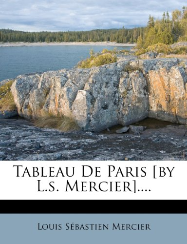 Tableau De Paris [by L.s. Mercier].... (French Edition) (9781276431415) by Louis Sébastien Mercier