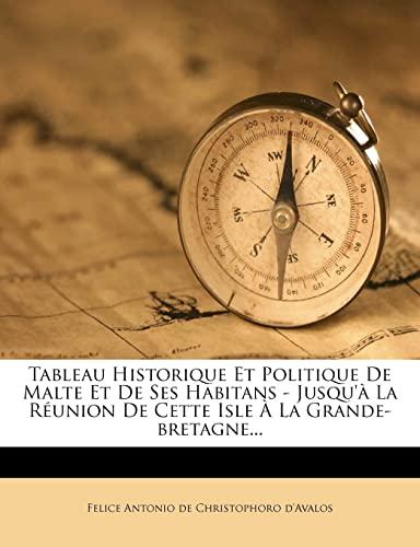 9781276441810: Tableau Historique Et Politique De Malte Et De Ses Habitans - Jusqu'à La Réunion De Cette Isle À La Grande-bretagne...
