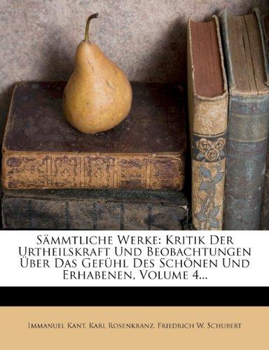 Sämmtliche Werke: Kritik Der Urtheilskraft Und Beobachtungen Über Das Gefühl Des Schönen Und Erhabenen, Volume 4... (German Edition) (9781276531184) by Kant, Immanuel; Rosenkranz, Karl