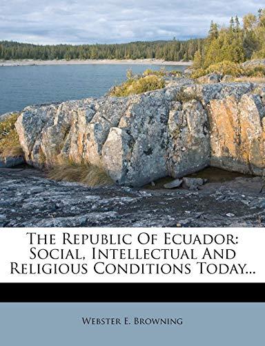 9781276555784: The Republic Of Ecuador: Social, Intellectual And Religious Conditions Today.