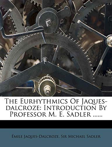 9781276611701: The Eurhythmics Of Jaques-dalcroze: Introduction By Professor M. E. Sadler ......