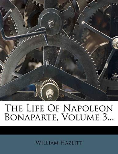 9781276628518: The Life Of Napoleon Bonaparte, Volume 3...