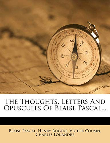 The Thoughts, Letters And Opuscules Of Blaise Pascal... (9781276741279) by Blaise Pascal; Henry Rogers; Victor Cousin