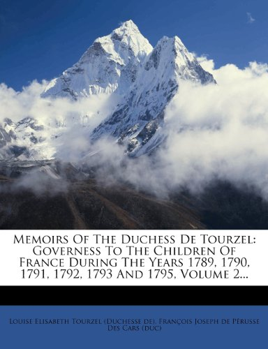 9781276776196: Memoirs Of The Duchess De Tourzel: Governess To The Children Of France During The Years 1789, 1790, 1791, 1792, 1793 And 1795, Volume 2...