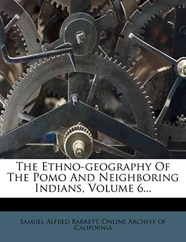 9781276791533: The Ethno-geography Of The Pomo And Neighboring Indians, Volume 6...