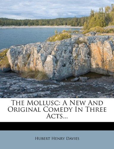 9781276823845: The Mollusc: A New And Original Comedy In Three Acts...
