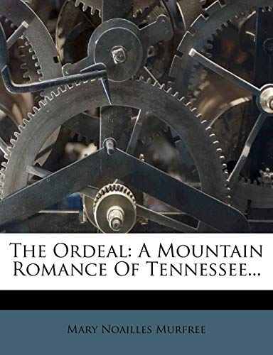 9781276877602: The Ordeal: A Mountain Romance Of Tennessee...