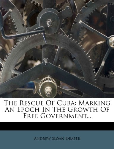 9781276989886: The Rescue Of Cuba: Marking An Epoch In The Growth Of Free Government...