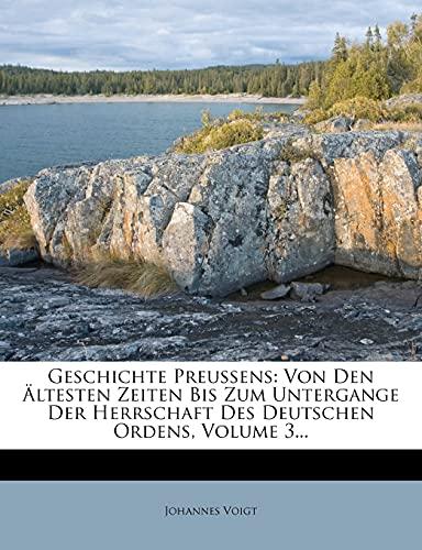 9781277016031: Geschichte Preussens: Von Den Ältesten Zeiten Bis Zum Untergange Der Herrschaft Des Deutschen Ordens, Volume 3... (German Edition)