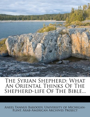 The Syrian Shepherd: What An Oriental Thinks Of The Shepherd-life Of The Bible...: Baroody, Anees ...