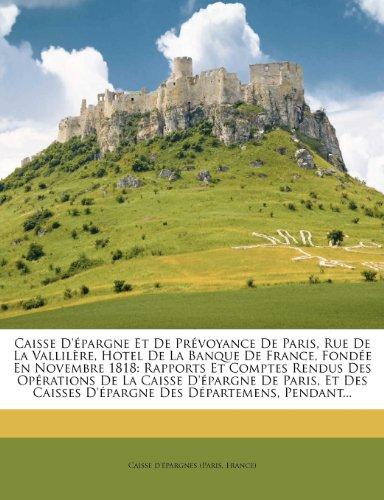 9781277081824: Caisse D'épargne Et De Prévoyance De Paris, Rue De La Vallilère, Hotel De La Banque De France, Fondée En Novembre 1818: Rapports Et Comptes Rendus Des ... Des Départemens, Pendant... (French Edition)