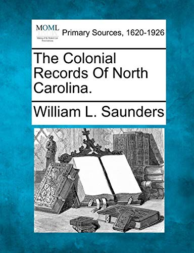 The Colonial Records Of North Carolina.: William L. Saunders