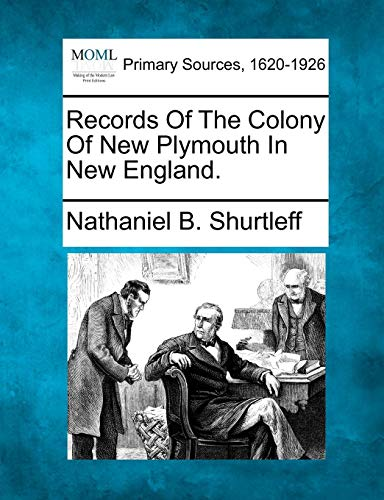Records Of The Colony Of New Plymouth: Nathaniel B. Shurtleff