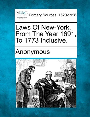 9781277090574: Laws of New-York, from the Year 1691, to 1773 Inclusive.