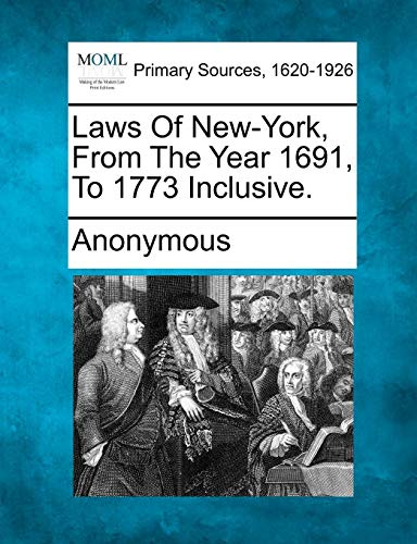 9781277090895: Laws of New-York, from the Year 1691, to 1773 Inclusive.