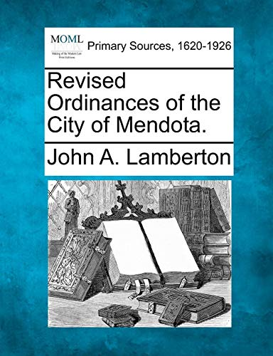 Revised Ordinances of the City of Mendota.: John A. Lamberton