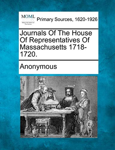 Journals of the House of Representatives of Massachusetts 1718-1720.