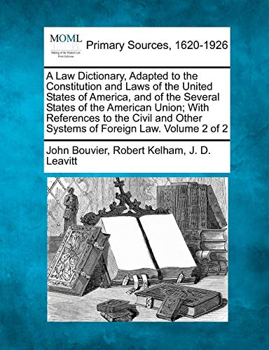 A Law Dictionary, Adapted to the Constitution: John Bouvier, Robert