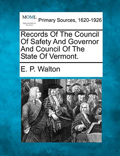 Records Of The Council Of Safety And Governor And Council Of The State Of Vermont.: E. P. Walton