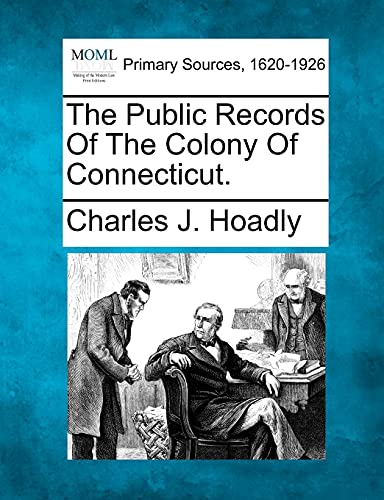 The Public Records Of The Colony Of Connecticut.: Charles J. Hoadly