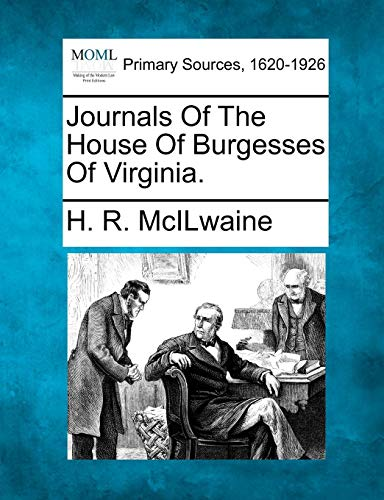 Journals Of The House Of Burgesses Of Virginia.: H. R. McIlwaine