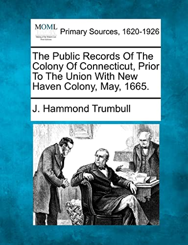 The Public Records Of The Colony Of Connecticut, Prior To The Union With New Haven Colony, May, ...