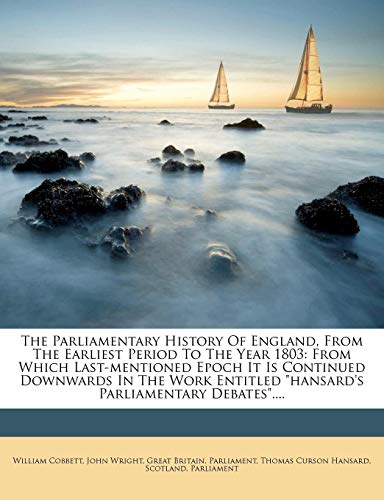 """The Parliamentary History Of England, From The Earliest Period To The Year 1803: From Which Last-mentioned Epoch It Is Continued Downwards In The Work Entitled """"hansard's Parliamentary Debates"""".... (1277115842) by William Cobbett; John Wright"""