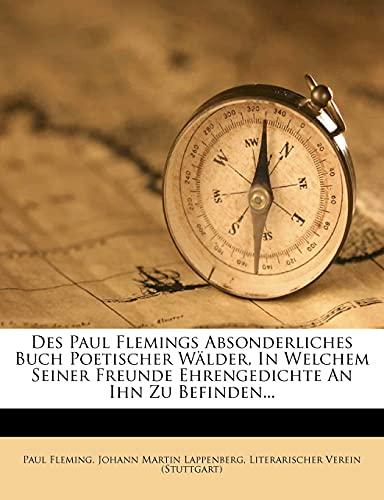 9781277117325: Des Paul Flemings Absonderliches Buch Poetischer Wälder, In Welchem Seiner Freunde Ehrengedichte An Ihn Zu Befinden... (German Edition)