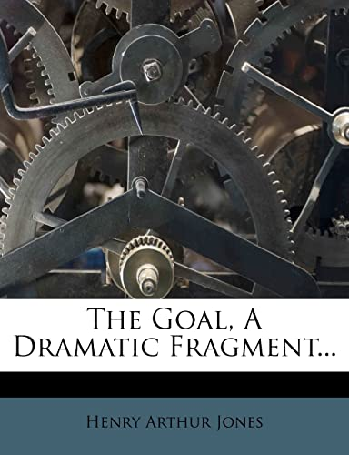 9781277136272: The Goal, A Dramatic Fragment...