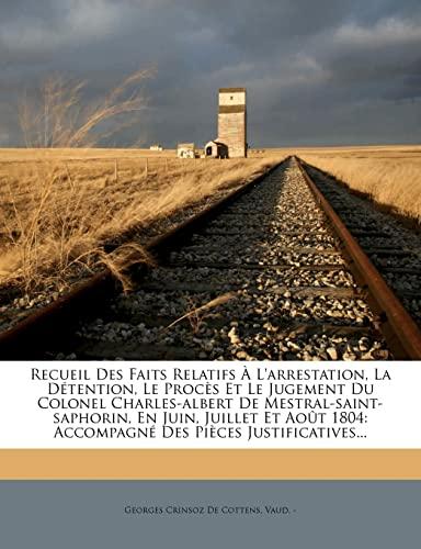 9781277156454: Recueil Des Faits Relatifs À L'arrestation, La Détention, Le Procès Et Le Jugement Du Colonel Charles-albert De Mestral-saint-saphorin, En Juin, ... Des Pièces Justificatives... (French Edition)
