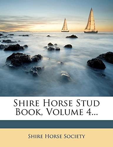 9781277205480: Shire Horse Stud Book, Volume 4...