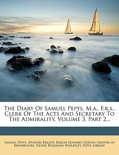 9781277252286: The Diary Of Samuel Pepys, M.a., F.r.s., Clerk Of The Acts And Secretary To The Admirality, Volume 3, Part 2...