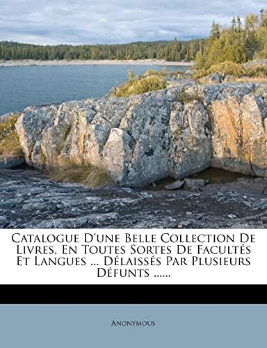 9781277357134: Catalogue D'une Belle Collection De Livres, En Toutes Sortes De Facultés Et Langues ... Délaissés Par Plusieurs Défunts ...... (French Edition)