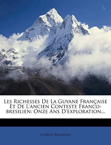 9781277363661: Les Richesses De La Guyane Française Et De L'ancien Conteste Franco-bresilien: Onze Ans D'exploration...