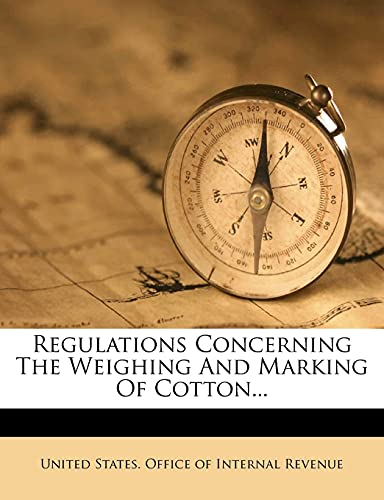 9781277365894: Regulations Concerning The Weighing And Marking Of Cotton...