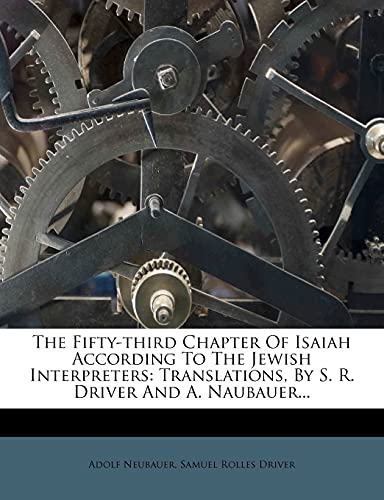 9781277378245: The Fifty-third Chapter Of Isaiah According To The Jewish Interpreters: Translations, By S. R. Driver And A. Naubauer...