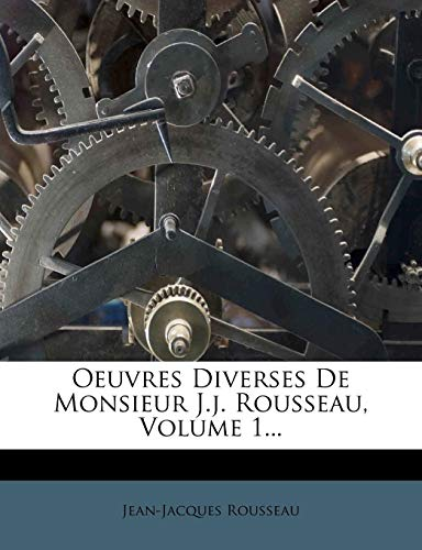Oeuvres Diverses de Monsieur J.J. Rousseau, Volume 1... (French Edition) (1277470847) by Jean Jacques Rousseau