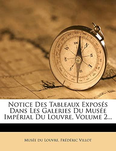 Notice Des Tableaux Exposés Dans Les Galeries Du Musée Impérial Du Louvre, Volume 2... (French Edition) (1277471657) by Musée du Louvre; Frédéric Villot