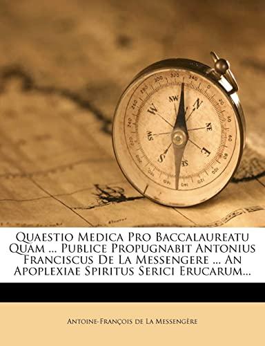 9781277503401: Quaestio Medica Pro Baccalaureatu Quam ... Publice Propugnabit Antonius Franciscus De La Messengere ... An Apoplexiae Spiritus Serici Erucarum... (Latin Edition)
