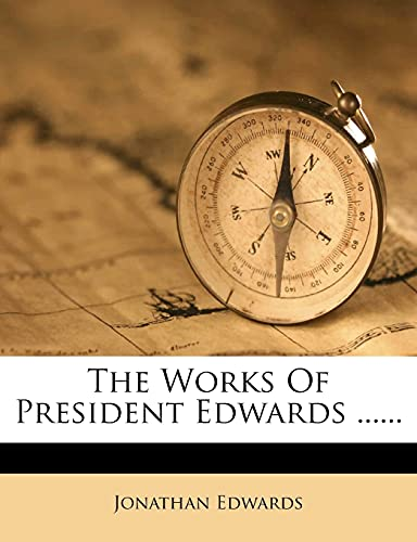 The Works Of President Edwards ...... (9781277503722) by Jonathan Edwards