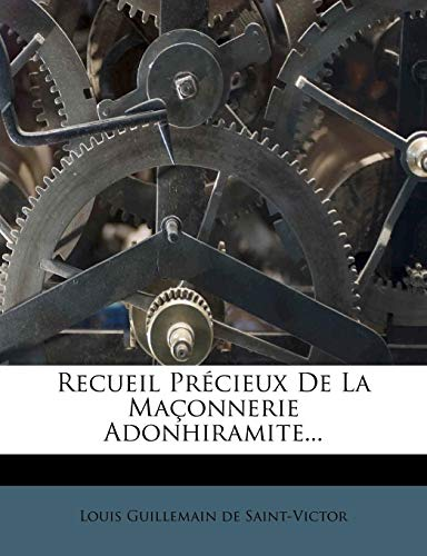 9781277638707: Recueil Précieux De La Maçonnerie Adonhiramite...