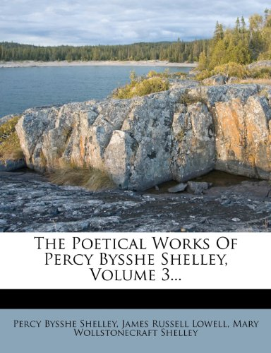 The Poetical Works Of Percy Bysshe Shelley, Volume 3... (1277644373) by Percy Bysshe Shelley