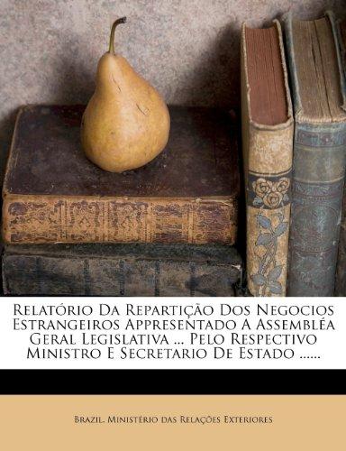 9781277645743: Relatório Da Repartição Dos Negocios Estrangeiros Appresentado A Assembléa Geral Legislativa ... Pelo Respectivo Ministro E Secretario De Estado ...... (Portuguese Edition)