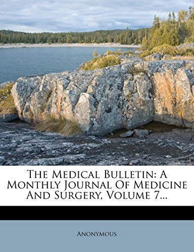 9781277661514: The Medical Bulletin: A Monthly Journal Of Medicine And Surgery, Volume 7...